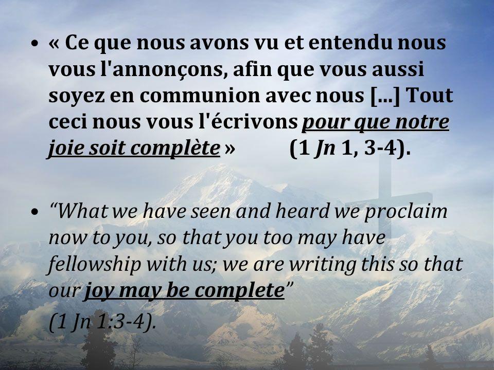 « Ce que nous avons vu et entendu nous vous l annonçons, afin que vous aussi soyez en communion avec nous [...] Tout ceci nous vous l écrivons pour que notre joie soit complète » (1 Jn 1, 3-4).